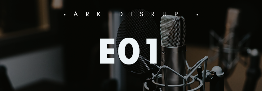 ARK Disrupt Podcast E01 with Chris Burniske